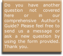 Do you have another question not covered here or in our comprehensive Author's Guide? Please feel free to send us a message or ask a new question by using the form provided. Thank you.