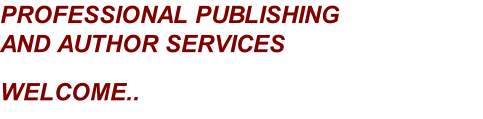 PROFESSIONAL PUBLISHING  AND AUTHOR SERVICES  WELCOME..